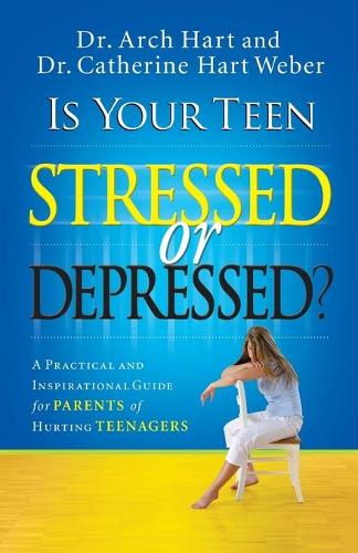Is Your Teen Stressed or Depressed?: A Practical and Inspirational Guide for Parents of Hurting Teenagers (Paperback)