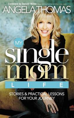 My Single Mom Life: Stories and Practical Lessons for Your Journey (Paperback)