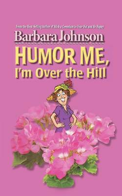 Humor Me, I'm Over the Hill (Paperback)