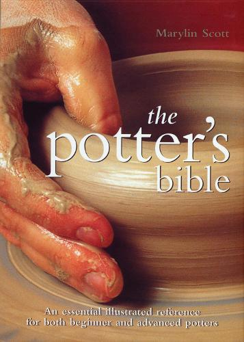 The Potter's Bible: Volume 1: An Essential Illustrated Reference for both Beginner and Advanced Potters - Artist/Craft Bible Series (Spiral bound)