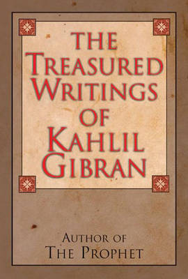 The Treasured Writings of Kahlil Gibran: Author of the Prophet (Hardback)