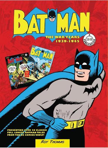 Batman: The War Years 1939-1945: Presenting over 20 classic full length Batman tales from the DC comics vault! - DC Comics: The War Years (Hardback)