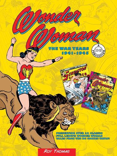 Wonder Woman: The War Years 1941-1945 - DC Comics: The War Years (Hardback)