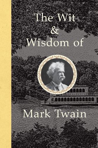 The Wit and Wisdom of Mark Twain (Hardback)