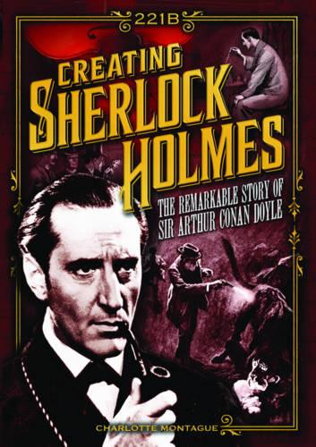 Creating Sherlock Holmes: The Remarkable Story of Sir Arthur Conan Doyle (Hardback)
