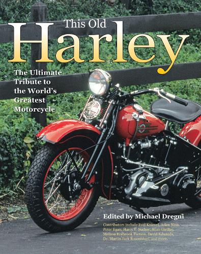 This Old Harley: The Ultimate Tribute to the World's Greatest Motorcycle (Hardback)