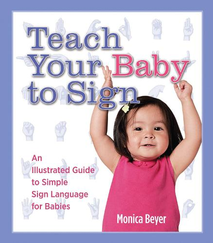 Teach Your Baby to Sign: An Illustrated Guide to Simple Sign Language for Babies (Spiral bound)
