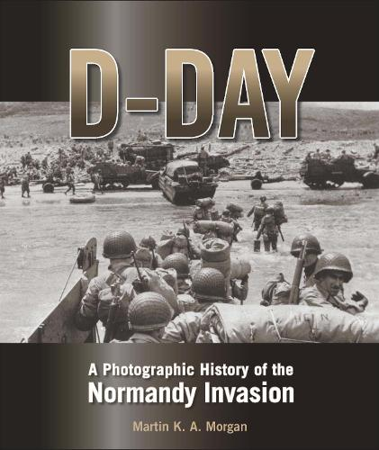 D-Day: A Photographic History of the Normandy Invasion (Hardback)