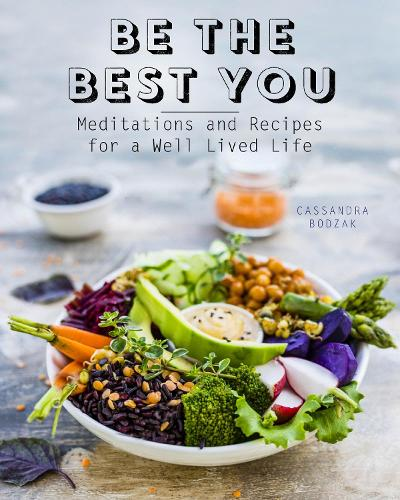 Be the Best You: Meditations and Recipes for a Well-Lived Life (Hardback)