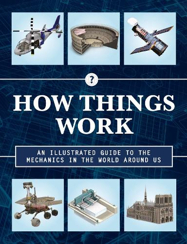 How Things Work 2nd Edition: An Illustrated Guide to the Mechanics Behind the World Around Us - How Things Work 4 (Hardback)