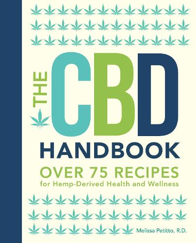 The CBD Handbook: Volume 1: Over 75 Recipes for Hemp-Derived Health and Wellness - Everyday Wellbeing (Hardback)