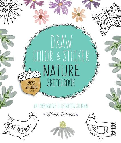 Draw, Color, and Sticker Nature Sketchbook: Volume 4: An Imaginative Illustration Journal - 500 Stickers Included - Creative Coloring (Paperback)