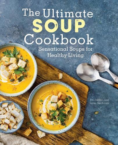 The Ultimate Soup Cookbook: Sensational Soups for Healthy Living (Hardback)