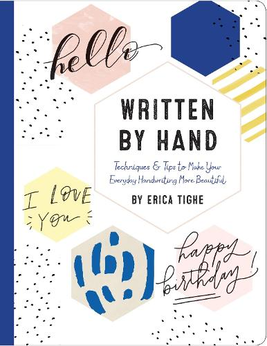 Written by Hand: Techniques and Tips to Make Your Everyday Handwriting More Beautiful (Hardback)