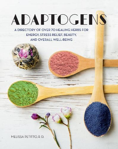 Adaptogens: Volume 4: A Directory of Over 70 Healing Herbs for Energy, Stress Relief, Beauty, and Overall Well-Being - Everyday Wellbeing (Hardback)
