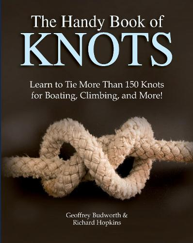 The Handy Book of Knots: Learn to Tie More Than 150 Knots for Boating, Climbing, and More! (Paperback)