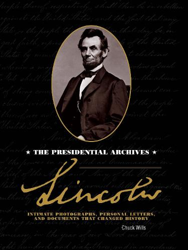 Lincoln: The Presidential Archives - Intimate Photographs, Personal Letters, and Documents that Changed History (Hardback)