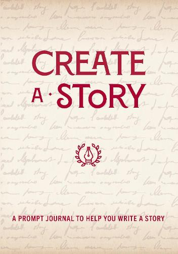 Create a Story: A Prompt Journal to Help You Write a Story - Creative Keepsakes 19 (Paperback)