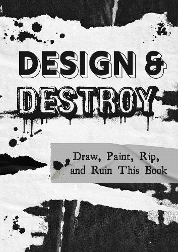 Design & Destroy: Volume 22: Draw, Paint, Rip, and Ruin This Book - Creative Keepsakes (Paperback)