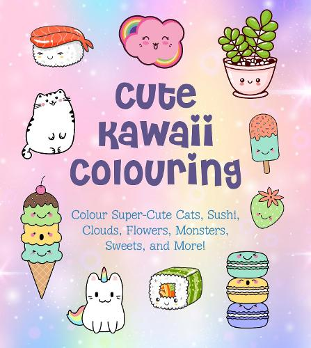 Cute Kawaii Colouring: Colour Super-Cute Cats, Sushi, Clouds, Flowers, Monsters, Sweets, and More! - Creative Coloring (Paperback)