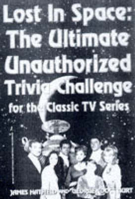 """""""Lost in Space"""": The Ultimate Unauthorised Trivia Challenge for the Classic TV Series (Paperback)"""