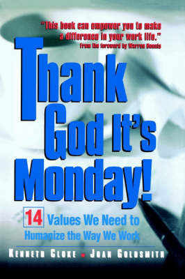Thank God it's Monday!: 14 Values We Need to Humanize the Way We Work (Hardback)