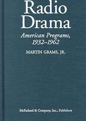 Radio Drama: A Comprehensive Chronicle of American Network Programs, 1932-62 (Hardback)