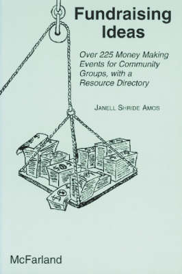 Fundraising Ideas: Over 225 Money Making Events for Community Groups with a Resource Directory (Paperback)