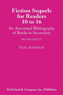 Fiction Sequels for Readers, 10 to 16: An Annotated Bibliography of Books in Succession (Paperback)