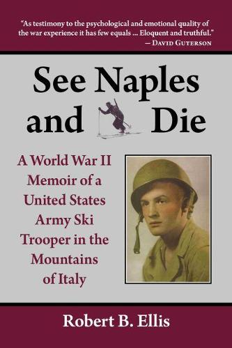 See Naples & Die: a World War II Memoir of a United States Army Ski Trooper in the Mountains of Italy (Paperback)