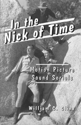 In the Nick of Time: Motion Picture Sound Serials (Paperback)