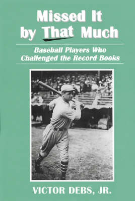 Missed it by That Much: Baseball Players Who Challenged the Record Books (Paperback)