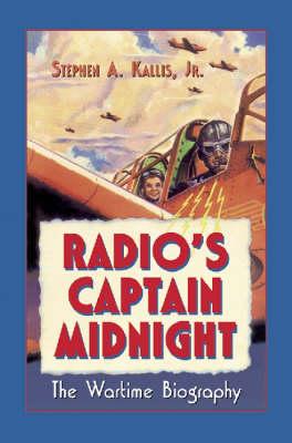 "Radio's ""Captain Midnight"": The Wartime Biography (Hardback)"