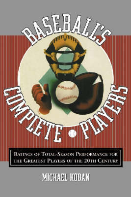 Baseball's Complete Players: Ratings of Total-season Performance for the Greatest Players of the 20th Century (Hardback)