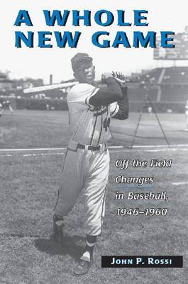 A Whole New Game: Off the Field Changes in Baseball, 1946-60 (Paperback)