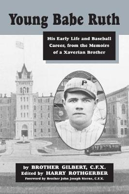 Young Babe Ruth: His Early Life and Baseball Career, from the Memoirs of Xaverian Brother Gilbert at St.Mary's Industrial School (Paperback)