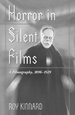 Horror in Silent Films: A Filmography, 1896-29 - McFarland Classics (Paperback)