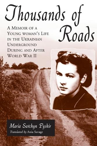 Thousands of Roads: A Memoir of a Young Woman's Life in the Ukranian Underground During and After World War II (Paperback)