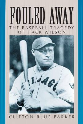 Fouled Away: The Baseball Tragedy of Hack Wilson (Paperback)