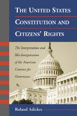 The United States Constitution and Citizen's Rights: The Interpretation and Mis-interpretation of the American Contract for Governance (Paperback)