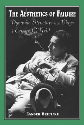 The Aesthetics of Failure: Dynamic Structure in the Plays of Eugene O'Neill (Paperback)