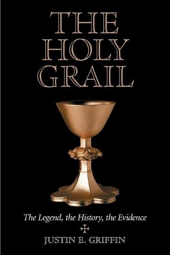 The Holy Grail: The Legend, the History, the Evidence (Paperback)