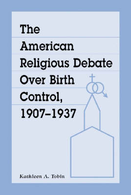 The American Religious Debate Over Birth Control 1907-1937 (Paperback)