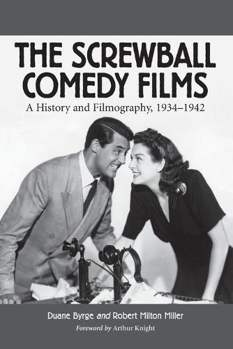 The Screwball Comedy Films: A History and Filmography, 1934-1942 - McFarland Classics (Paperback)