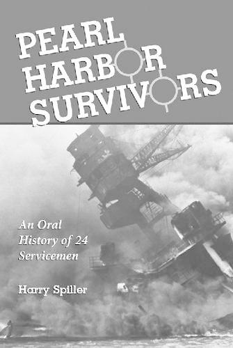 Pearl Harbor Survivors: An Oral History of 24 Servicemen (Paperback)