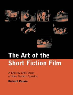 The Art of the Short Fiction Film: A Shot by Shot Analysis of Nine Modern Classics (Paperback)