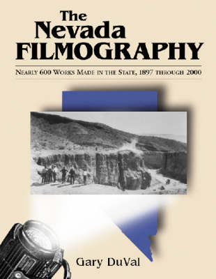 The Nevada Filmography: Nearly 600 Works Made in the State, 1897 Through 2000 (Paperback)