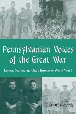 Pennsylvanian Voices of the Great War: Letters, Stories and Oral Histories of World War I (Paperback)