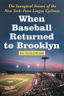 When Baseball Returned to Brooklyn: The Inaugural Season of the New York-Penn League Cyclones (Paperback)