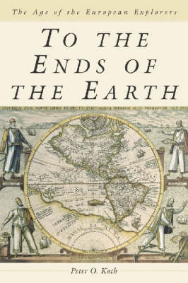 To the Ends of the Earth: The Age of the European Explorers (Paperback)